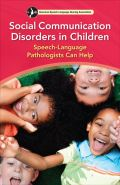 Social Communication Disorders in Children: Speech-Language Pathologists Can Help (Booklet)