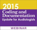 2015 Coding and Documentation Update for Audiologists (On-Demand Webinar)