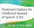 Treatment Options for Childhood Apraxia of Speech (CAS)
