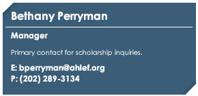 Bethany PerrymanManagerPrimary contact for scholarship inquieries.E: bperryman@ahlef.orgP: (202) 289-3134