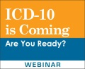 ICD-10 Is Coming: Are You Ready? (On-Demand Webinar)