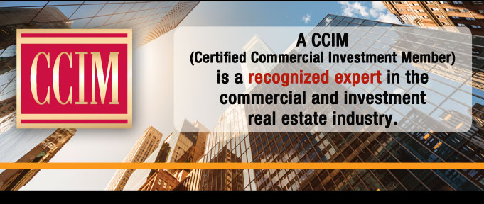 A CCIM (Certified Commercial Investment Member) is a recognized expert in the commercial and investment real estate industry.