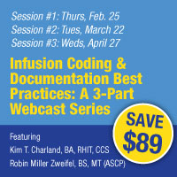 Infusion Coding & Documentation Best Practices: A 3-Part Webcast Series | Featuring Kim T. Charland, BA, RHIT, CCS and Robin Miller Zweifel, BS, MT (ASCP)