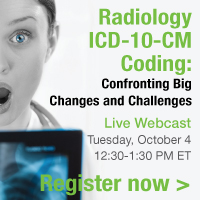 Radiology ICD-10-CM Coding: Confronting Big Changes and Challenges | Live Webcast | Tuesday, October 4 | 12:30-1:30 PM ET | Register now
