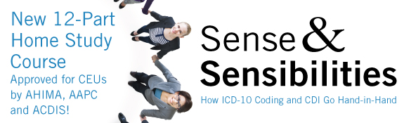 New 12-Part Home Study Course | Sense & Sensibilities | How ICD-10 Coding and CDI Go Hand-in-Hand | Order Now!