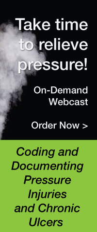 Take time to relieve pressure! On-Demand Webcast | Available Now! | Coding and Documenting Pressure Injuries and Chronic Ulcers