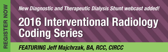 2016 Interventional Radiology Coding Series - New Diagnostic and Therapeutic Dialysis Shunt webcast added!