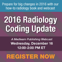 2016 Radiology Coding Update - A MedLearn Publishing Webcast - Wednesday, December 16, 12:00-2:00 PM ET
