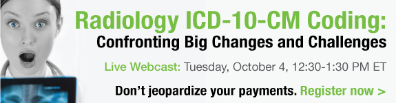 Radiology ICD-10-CM Coding: Confronting Big Changes and Challenges | Live Webcast: Tuesday, October 4, 12:30-1:30 PM ET | Don't jeopardize your payments. Register now