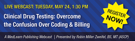 Live Webcast: Tuesday, May 24 | Clinical Drug Testing: Overcome the Confusion Over Coding and Billing | Register Now!