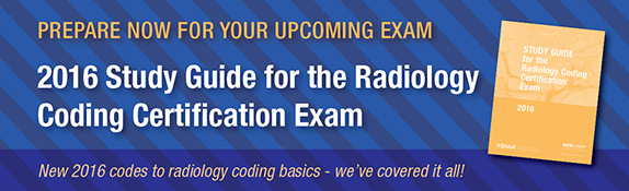 PREPARE NOW FOR YOUR UPCOMING EXAM   2016 Study Guide for the Radiology Coding Certification Exam