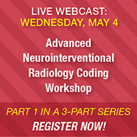 Live Webcast: Wednesday, May 4 | Advanced neurointerventional radiology coding workshop | Register Now!