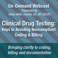 On-Demand Webcast | Clinical Drug Testing: Keys to Avoiding Noncompliant Coding and Billing