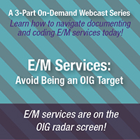 On-Demand Webcast Series | E/M Services: Avoid Being an OIG Target