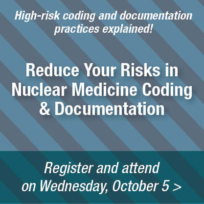 High-risk coding and documentation practices explained! | Reduce Your Risks in Nuclear Medicine Coding & Documentation | Register and attend on Wednesday, October 5