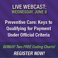 Live Webcast: Wednesday, June 8 | Preventative Care: Keys to Qualifying for Payment Under Official Criteria | Register Now!
