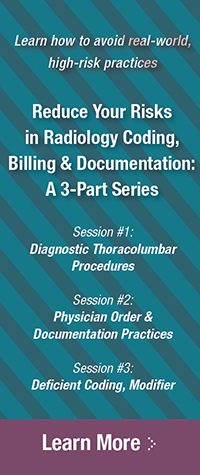 Learn how to avoid real-world, high-risk practices | Reduce your Risks in Radiology Coding, Billing & Documentation: A 3-Part Series| Learn More