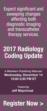 Expect significant and sweeping changes affecting both diagnostic imaging and transcatheter therapy services | 2017 Radiology Coding Update | A MedLearn Publishing Webcast | Wednesday, December 14 | 12:00-2:30 PM ET Featuring Jeff Majchrzak | Register Now