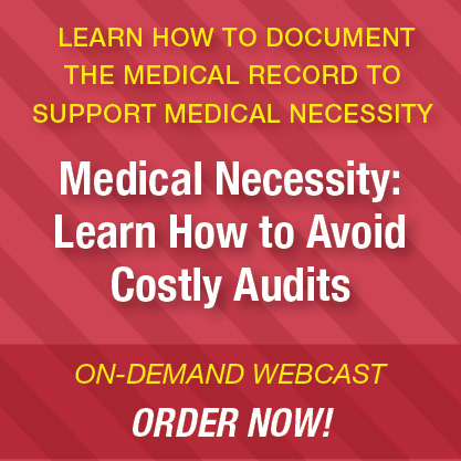 Learn how to document the medical record to support medical necessity | Medical Necessity: Learn How to Avoid Costly Audits | On-Demand Webcast | Order now!
