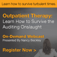 Learn how to survive the turbulent times. | Outpatient Therapy: Learn How to Survive the Auditing Onslaught | On-Demand Webcast | Presented by Nancy Beckley | Register Now