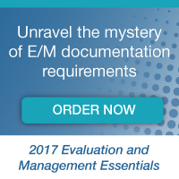 Unravel the mystery of E/M documentation requirements | ORDER NOW | 2017 Evaluation and Management Essentials