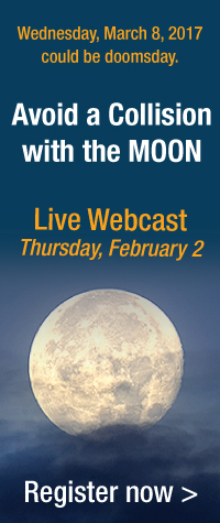 Wednesday, March 8, 2017 could be doomsday. | Avoid a Collision with the MOON | Live Webcast | Thursday, February 2